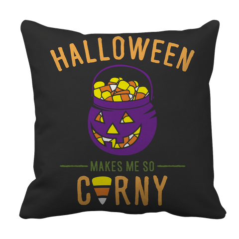 Limited Edition - Halloween Makes Me Corny! Pillow Case