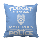 Limited Edition - Forget Superman My Heroes Are Police Pillow Case  Royal Blue