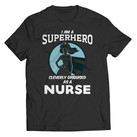I Am A Superhero Cleverly Disguised As A Nurse Unisex T