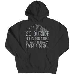 Go Outside Life Is Too Short To Watch It Pass By From A Desk Hoodie Black