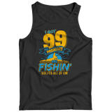 Limited Edition - 99 PROBLEMS - FISHING SOLVES ALL OF EM Tank Top