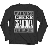 Limited Edition - Warning Cheer Grandma will Yell Loudly - Long Sleeve