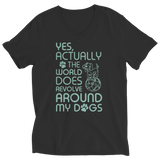 Limited Edition - Yes Actually The World Does Revolve Around My Dogs Ladies Classic V Neck