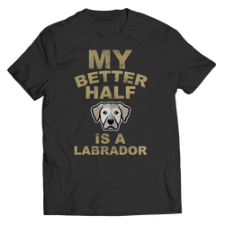 Limited Edition -  My Better Half is a Labrador T Shirt