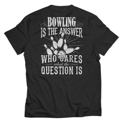 Limited Edition - Bowling is The Answer who care what the Question is - BACK DESIGN