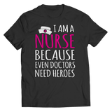 I'm A Nurse Because Even Doctors Need Heroes - Unisex Shirt