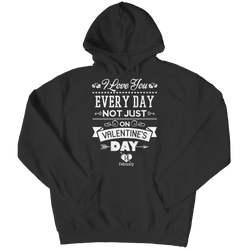 Limited Edition - I Love you Everyday Not Just Valentines Day - Hoodie
