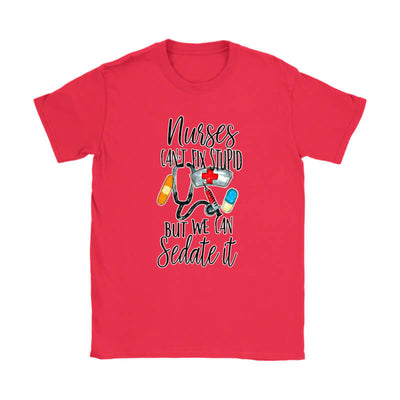 "Funny Nurse Women's T-Shirt ""Nurses Can't Fix Stupid But We Can Sedate It"". Click this image for more details!"
