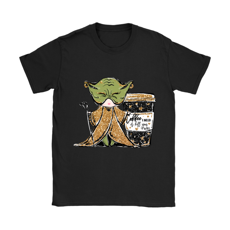 """Coffee I Need You or Kill You I Will"" Yoda Tee (Women's T-Shirt). Click this image for more details!"