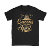 'Queens Are Born in April' Women's T-Shirt. Click this image for more details!