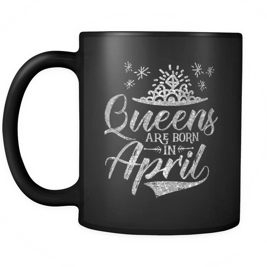 'Queens Are Born in April' Ceramic Mug LIMITED EDITION