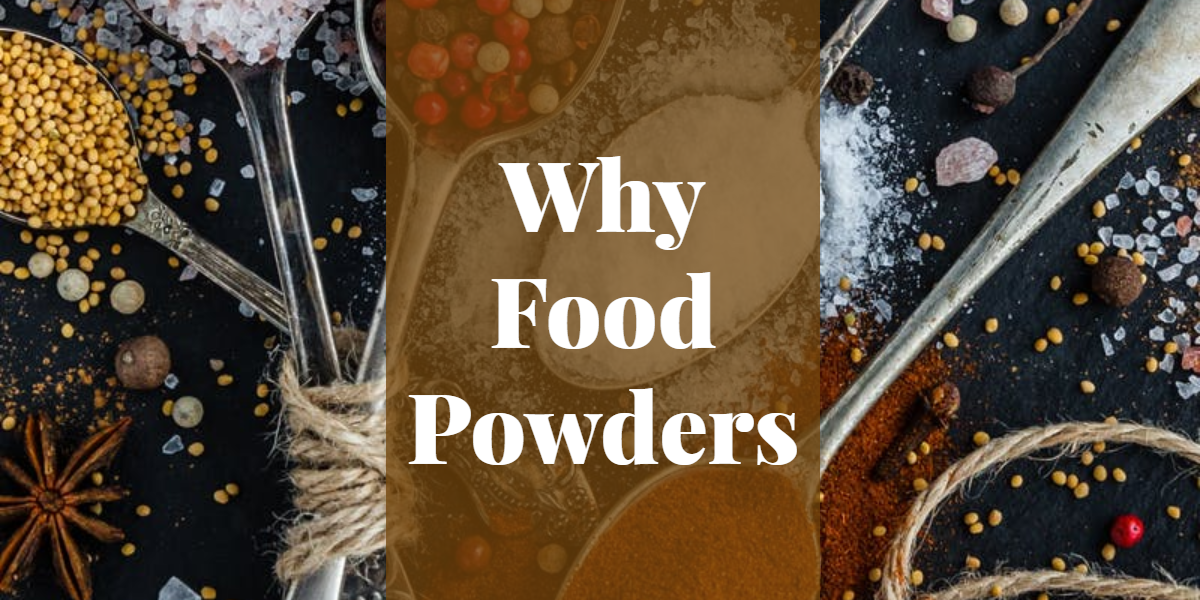 Why Food Powders?