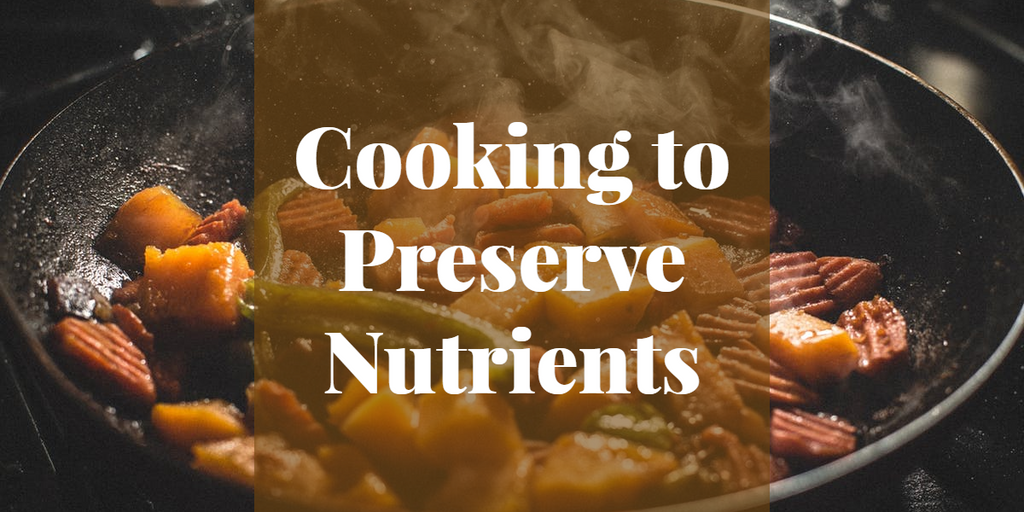 Cooking to Preserve Nutrients