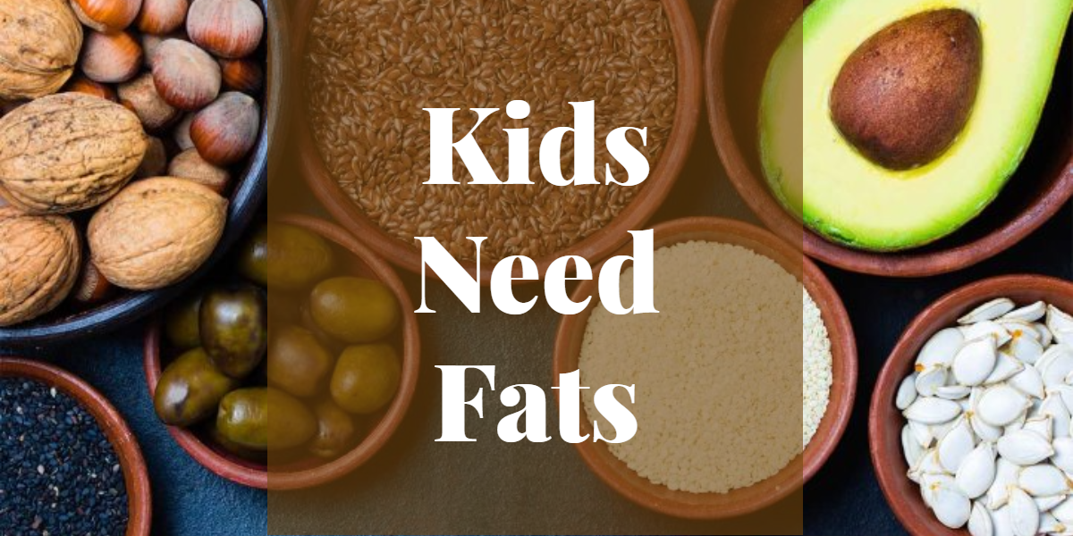 Kids Need Fats!