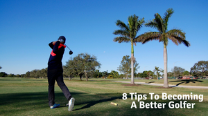 8 Tips To Becoming A Better Golfer
