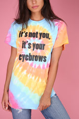 It's Not You, It's Your Eyebrows Tie-Dye Graphic Unisex Tee
