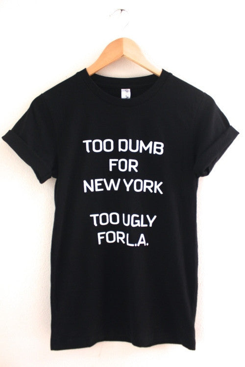 Too Dumb for NY, Too Ugly for LA Black Graphic Unisex Tee