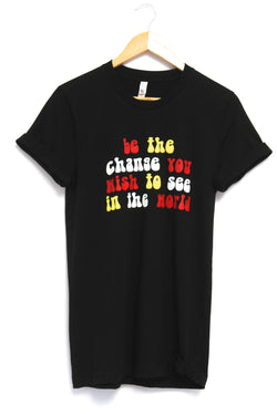 Be the Change You Wish to See Black Graphic Unisex Tee