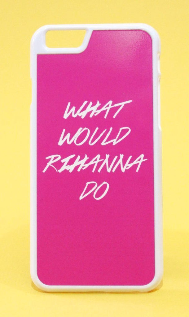 What Would Rihanna Do Bright Pink Phone Case