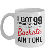 Bachata Mug- I got 99 Problems but Bachata ain't one - World Salsa Championships