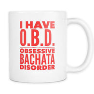 Bachata Obsessive Bachata Disorder.Unique Funny Gift for the Bachata Dancer! White Coffee Mug 11oz./15oz.