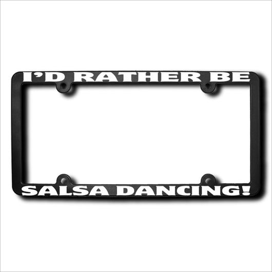 I'd Rather Be Salsa Dancing License Plate Frame (T) Made in USA - world-salsa-championships