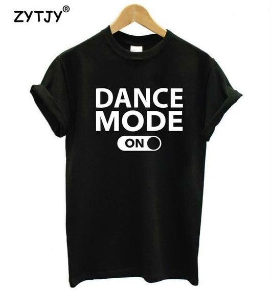 Dance mode on Letters Print Women tshirt Cotton Casual Funny t shirt For Lady Girl Top Tee Hipster Tumblr Drop Ship Z-987 - World Salsa Championships