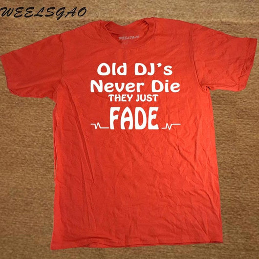 90d43ee31d ... DJ Collection-New Funny Old DJs Never Die They Just Fade DJ T-Shirts ...