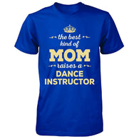 The Best Kind Of Mom Raises A Dance Instructor. Gift For Mom - Tshirt man t shirt - World Salsa Championships