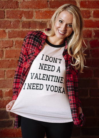 I Don't Need a Valentine....I Need Vodka