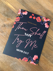 Mom 24:7 Thou Shall Not Try Me 2021 Planner
