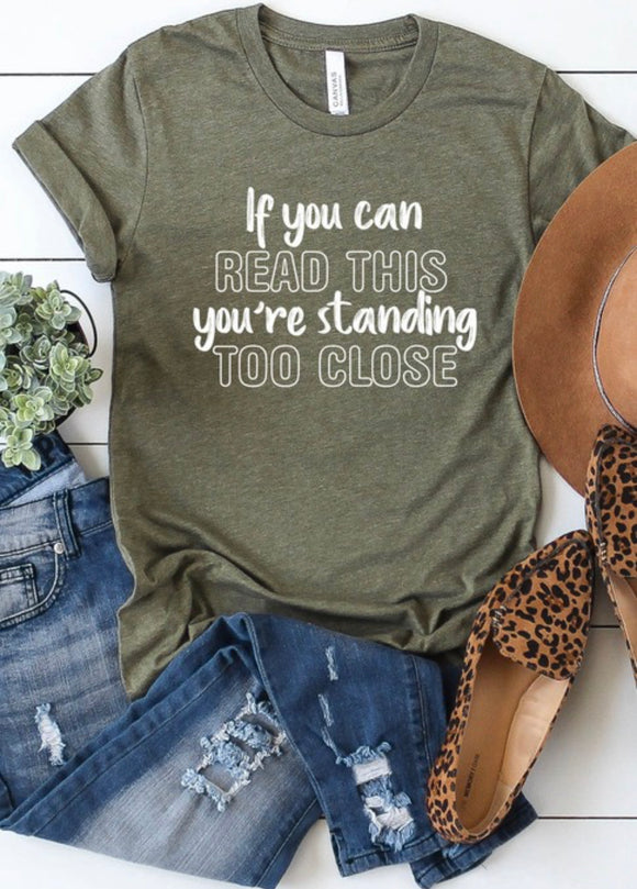 If You Can Read This, You're Standing Too Close Tee