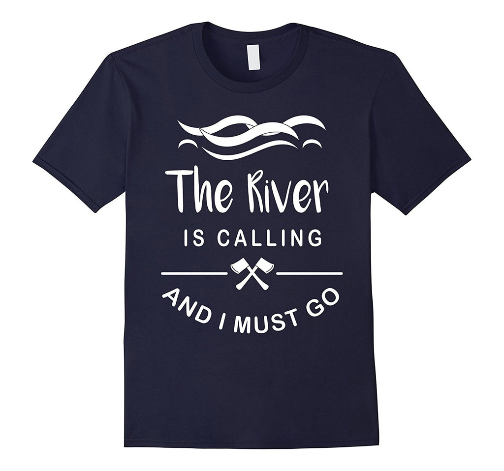 The river is calling and I must go T-Shirt