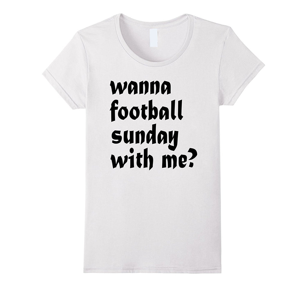 Wanna Football Sunday With Me T-shirt