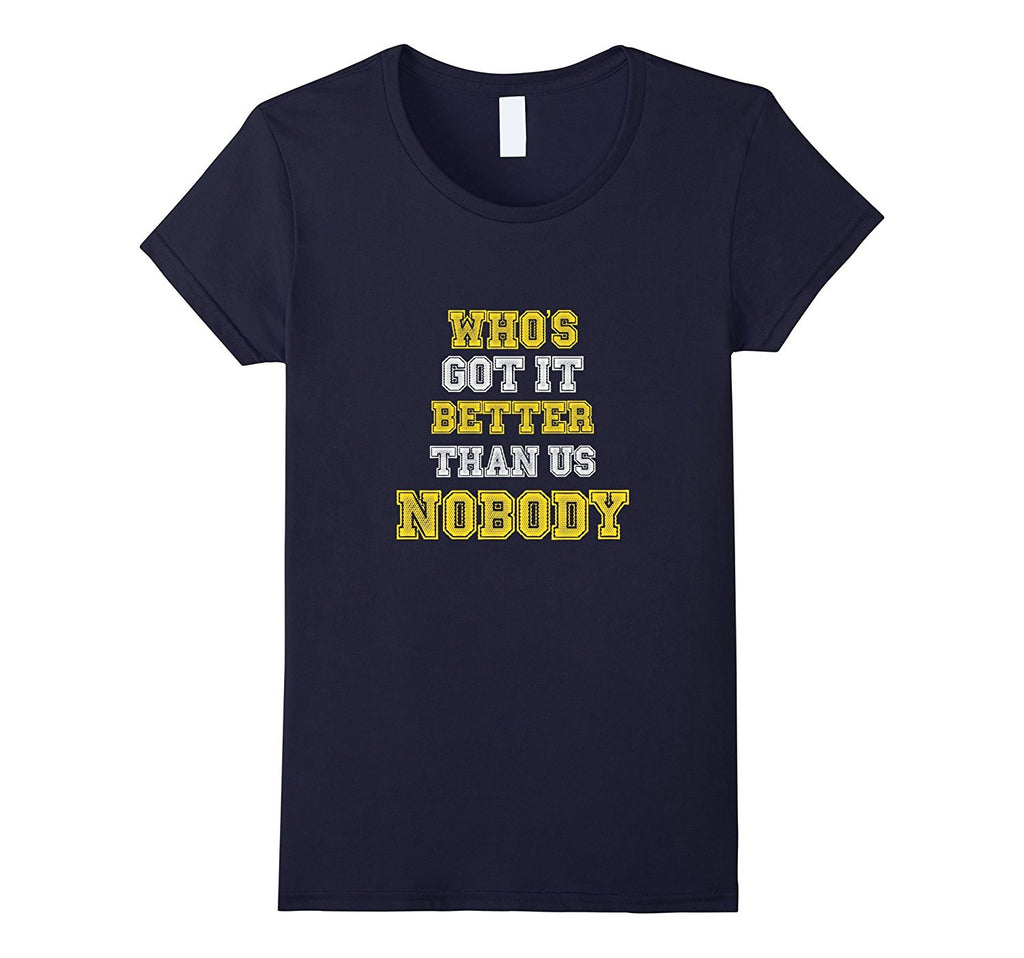 Michigan Football Whos Got it Better Than Us Nobody T-Shirt