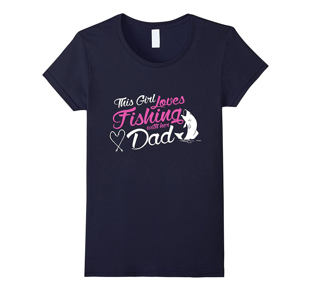 Girl Fishing T Shirt - This Girl Loves Fishing With Her Dad