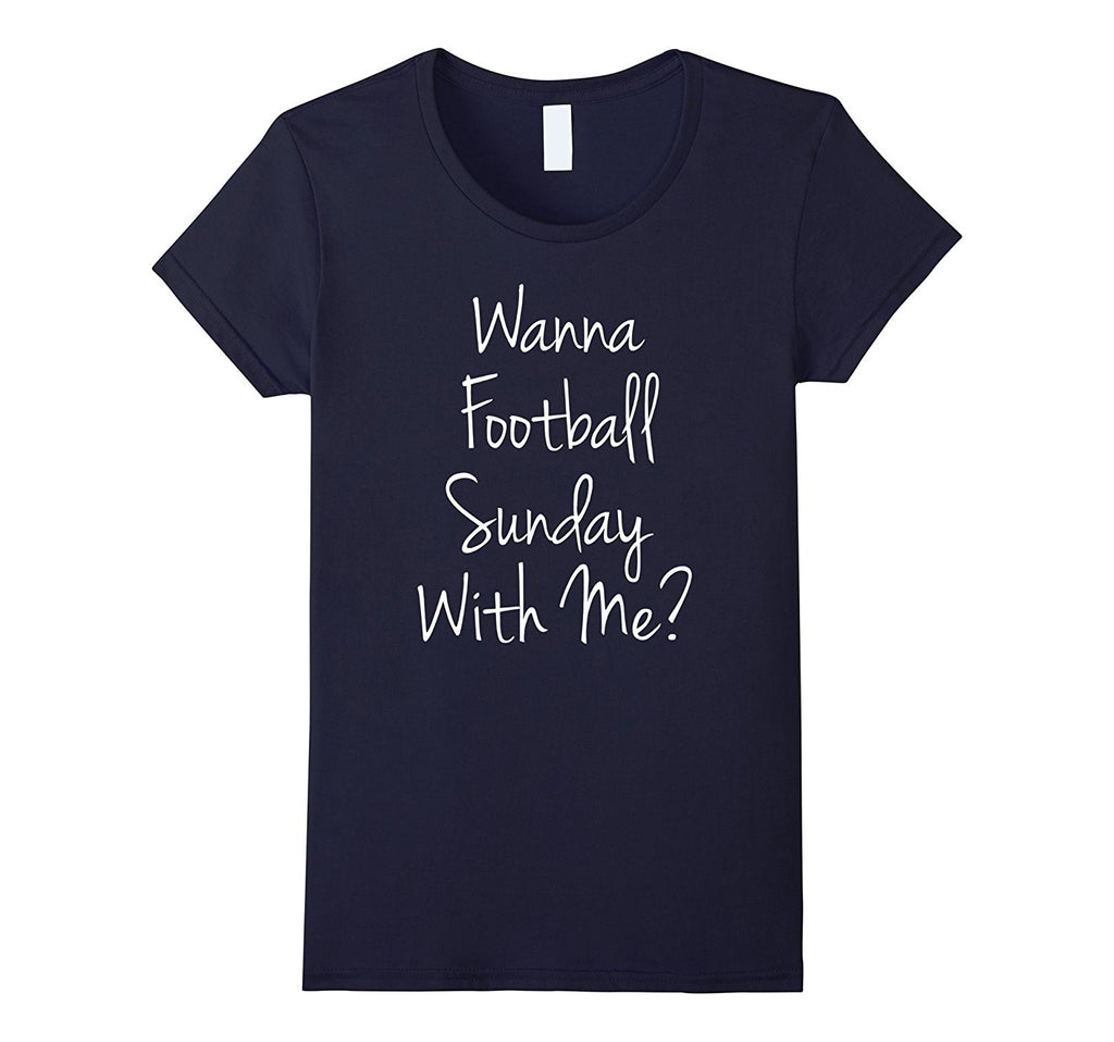 Wanna Foot-ball Sun-day With Me Shirt