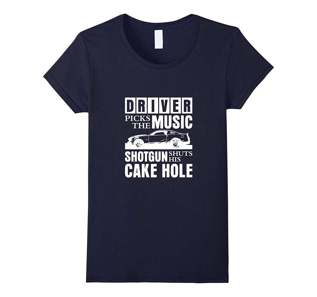 Driver Picks The Music Shotgun Shuts His Cakehole T-Shirt