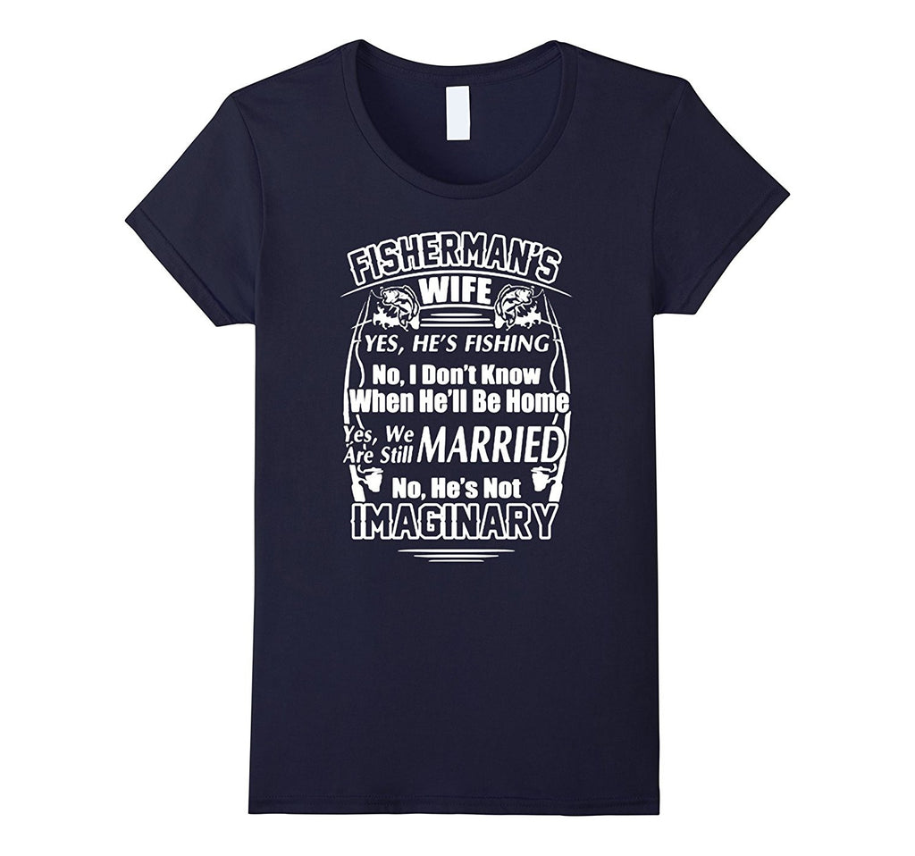 My Fisherman Husband Is Not Imaginary T Shirt