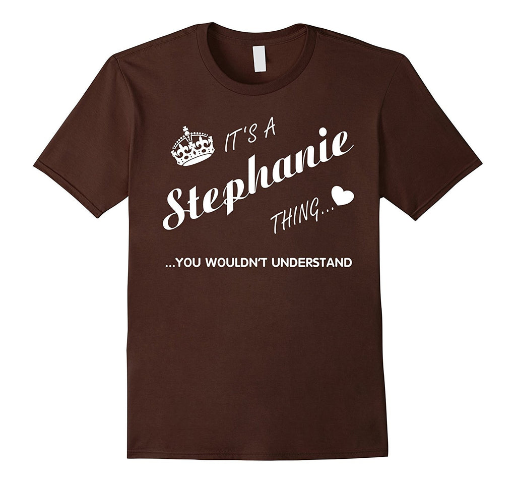 Its a Stephanie thing you tshirt-Stephanie t shirt-Name shi