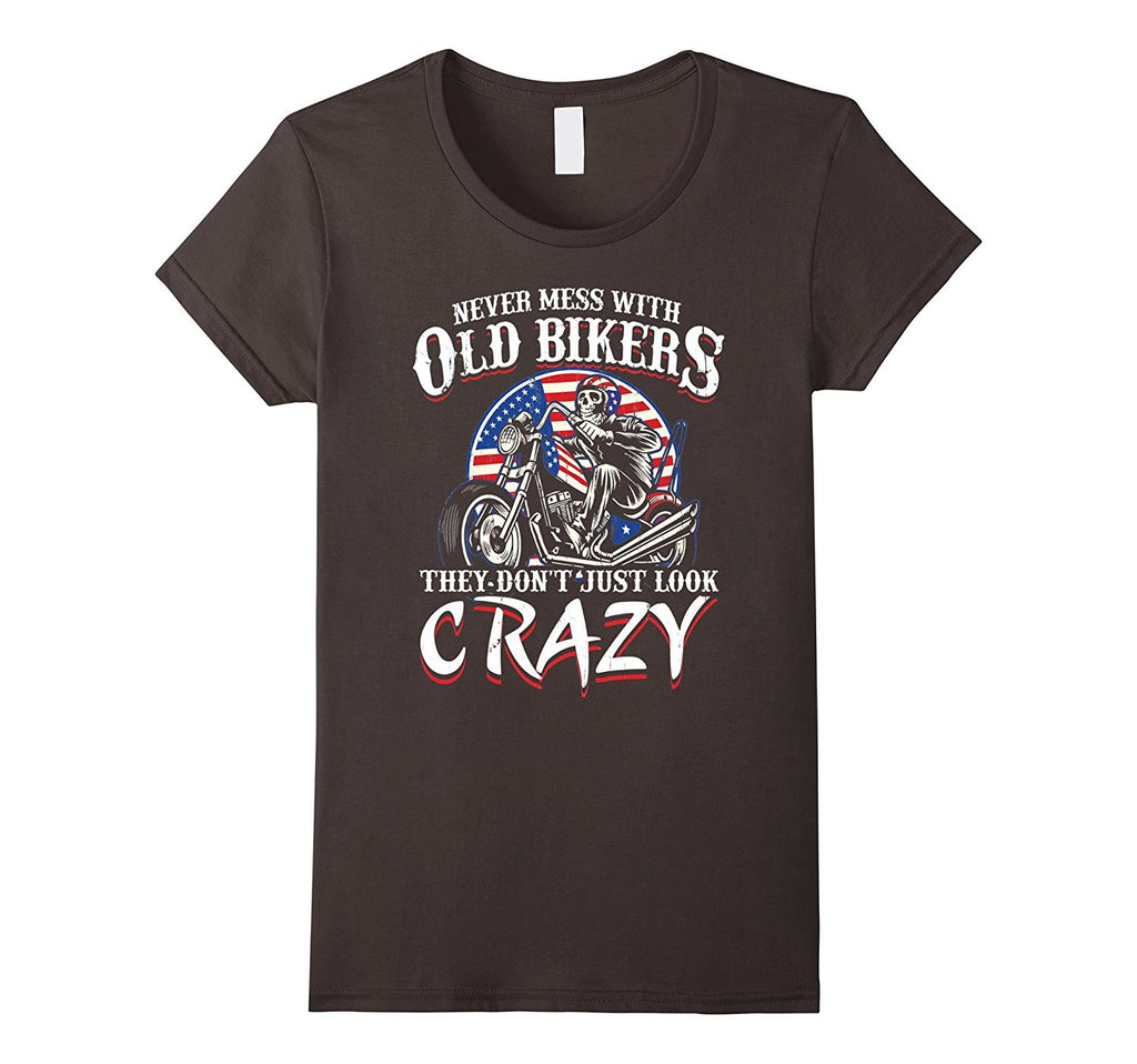 Never Mess With Old Bikers They Dont Just Look Crazy Shirt