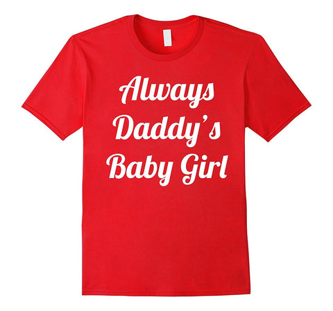 """Always Daddy's Baby Girl"" Cute Daughter Gift T-shirt Dad"