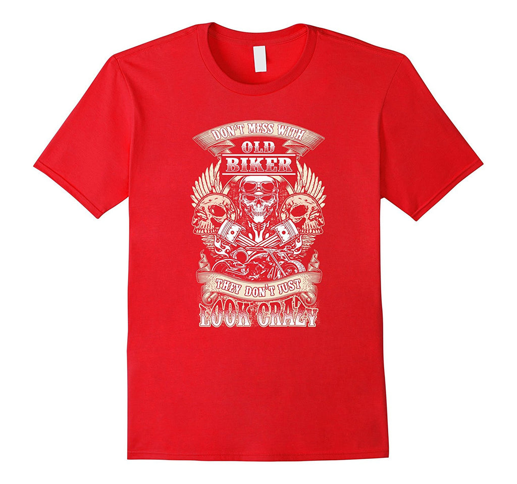 Biker T-shirt - Dont mess with old biker They dont just lo