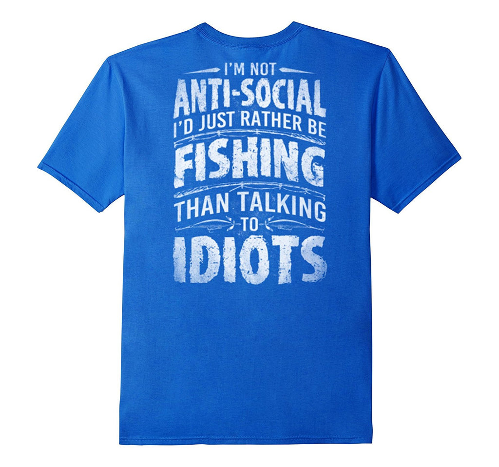 I'm NotAnti-SocialI'd Just Rather Be Fishing t-shirt