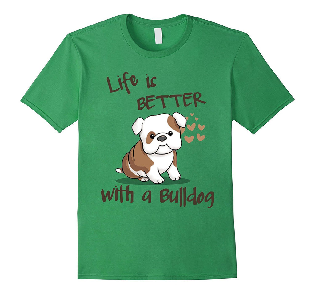 Lifes better with a BULLDOG T-Shirt