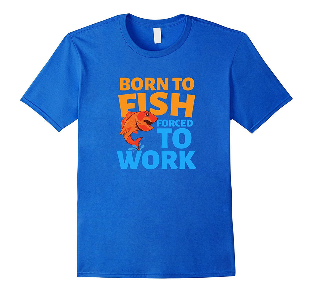 Born To Fish Forced To Work T-Shirt - Funny Fishing Shirt