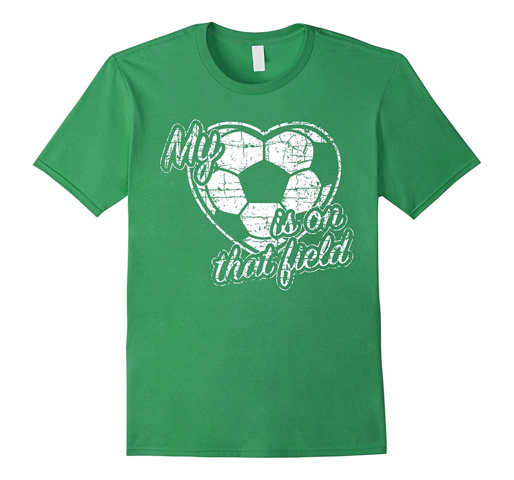 My Heart Is On That Field Soccer T-shirt