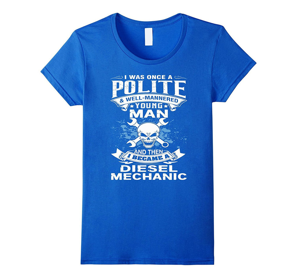 I was once a polite and then I became a Diesel Mechanic