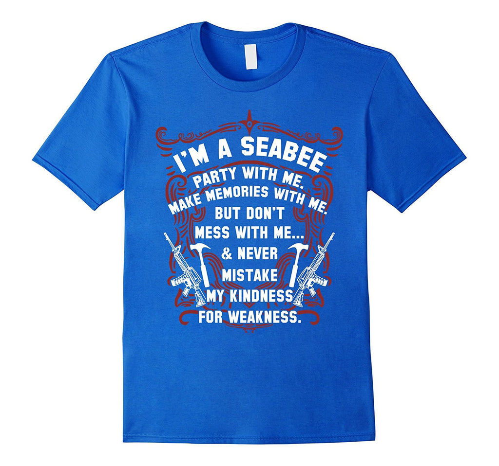 Seabee T-shirt - im A SEABEE party with me make memories wi