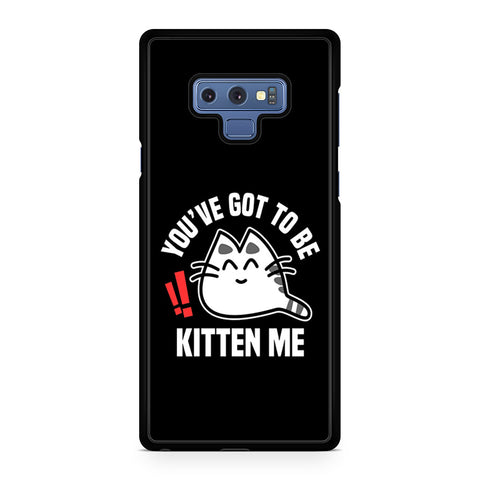 Youve Got To Be Kitten Me Samsung Galaxy Note 9 Case